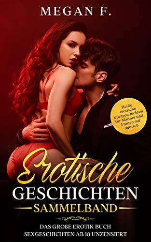 EROTISCHE GESCHICHTEN SAMMELBAND: Das große Erotik Buch – Sexgeschichten ab 18 unzensiert – Heiße erotische Kurzgeschichten für Männer und Frauen auf deutsch -