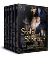Stolz und Schmach: Fünf Geschichten um Erotik und BDSM im Mittelalter (Desideria - Welt des Verlangens 17) - 1